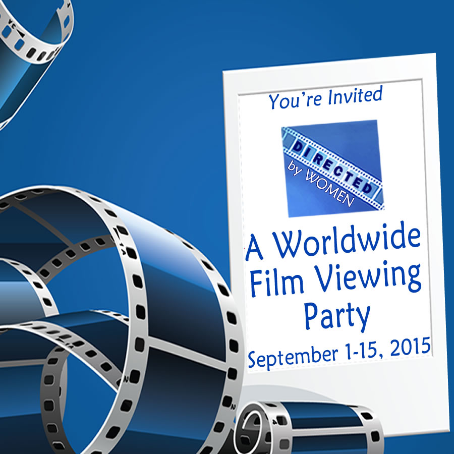 You're Invited: Directed by Women, a Worldwide film viewing party: September 1 - 15, 2015