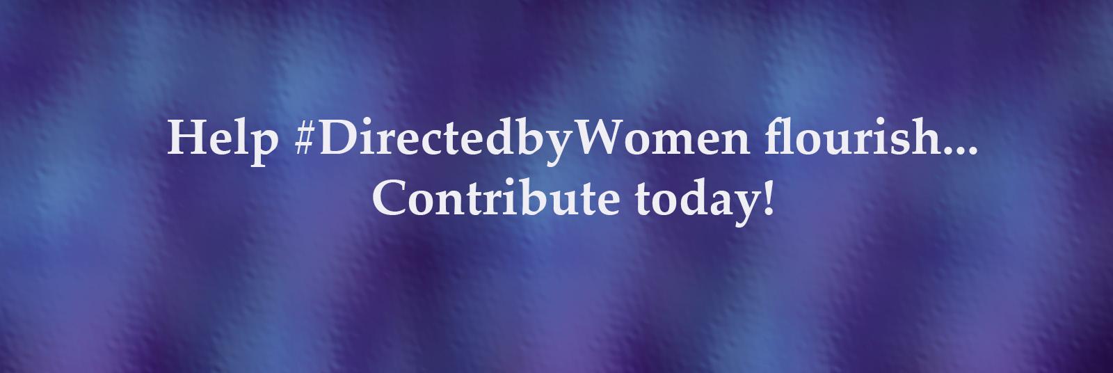 Help #DirectedbyWomen flourish... Contribute today!