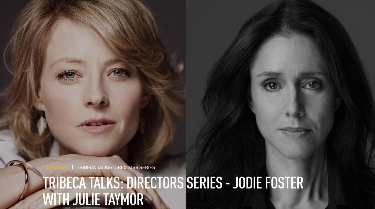 TRIBECA TALKS: DIRECTORS SERIES - JODIE FOSTER WITH JULIE TAYMOR