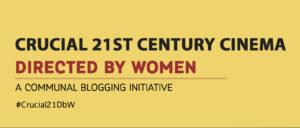 Crucial 21st Century Cinema #DirectedbyWomen